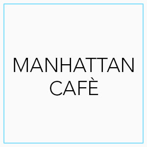 MANHATTAN CAFE'